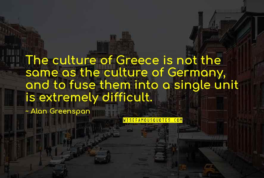 Greenspan Quotes By Alan Greenspan: The culture of Greece is not the same