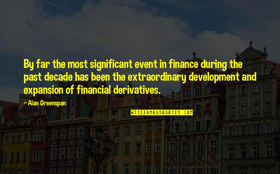 Greenspan Quotes By Alan Greenspan: By far the most significant event in finance