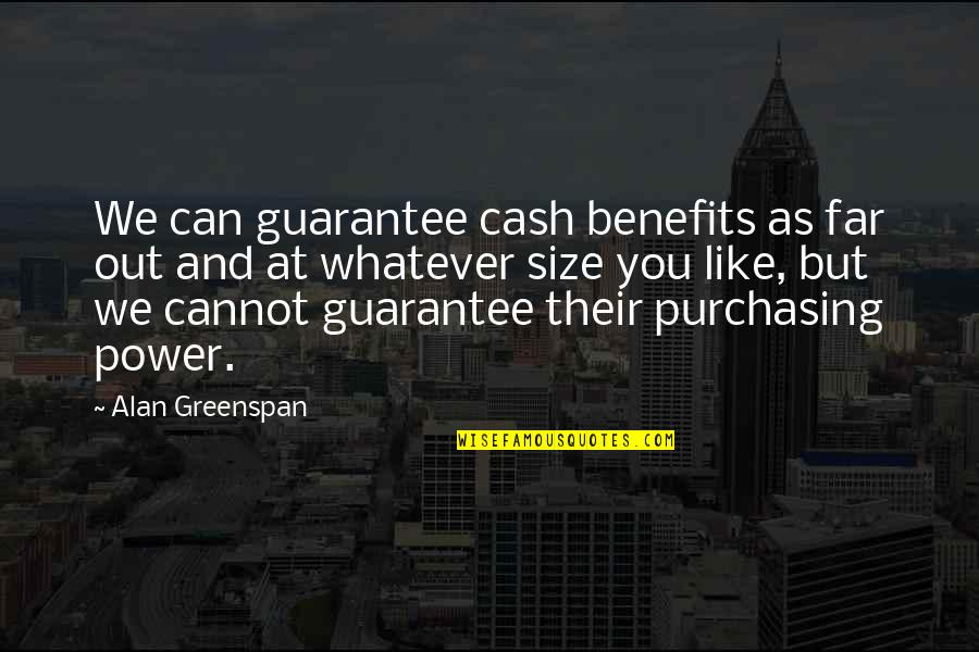 Greenspan Quotes By Alan Greenspan: We can guarantee cash benefits as far out
