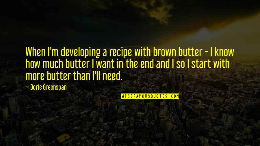 Greenspan Quotes By Dorie Greenspan: When I'm developing a recipe with brown butter