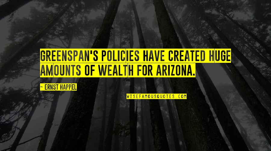 Greenspan Quotes By Ernst Happel: Greenspan's policies have created huge amounts of wealth