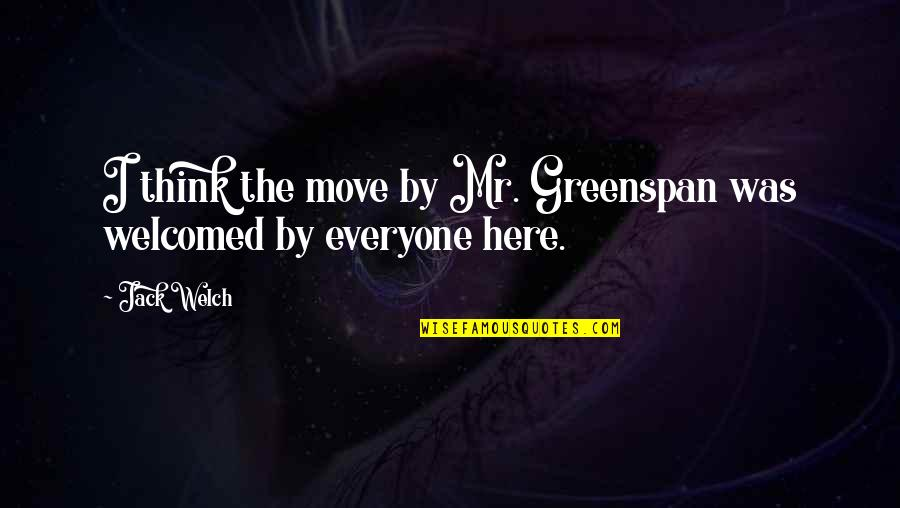 Greenspan Quotes By Jack Welch: I think the move by Mr. Greenspan was