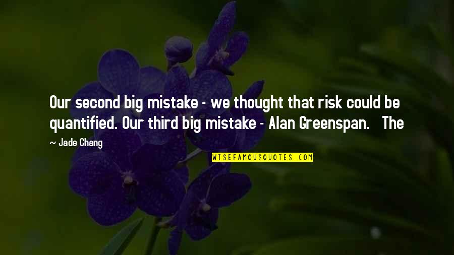 Greenspan Quotes By Jade Chang: Our second big mistake - we thought that