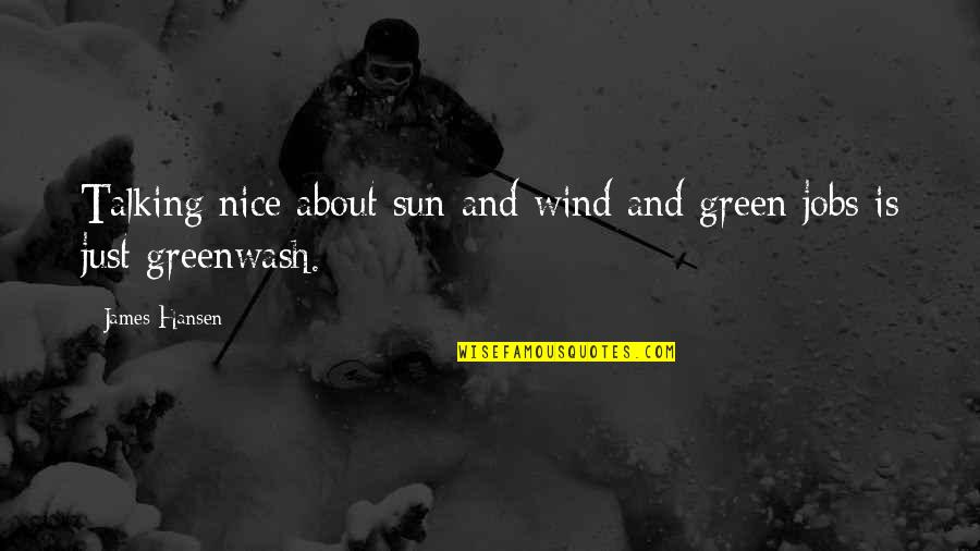 Greenwash Quotes By James Hansen: Talking nice about sun and wind and green