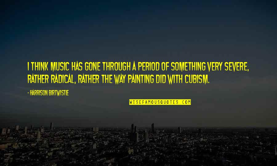 Greeting Good Morning Quotes By Harrison Birtwistle: I think music has gone through a period