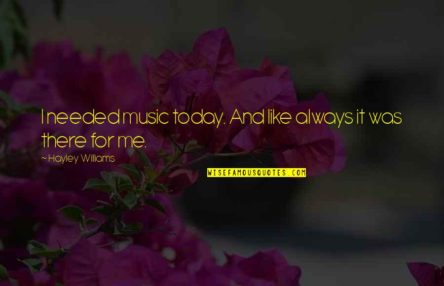 Greeting Good Morning Quotes By Hayley Williams: I needed music today. And like always it