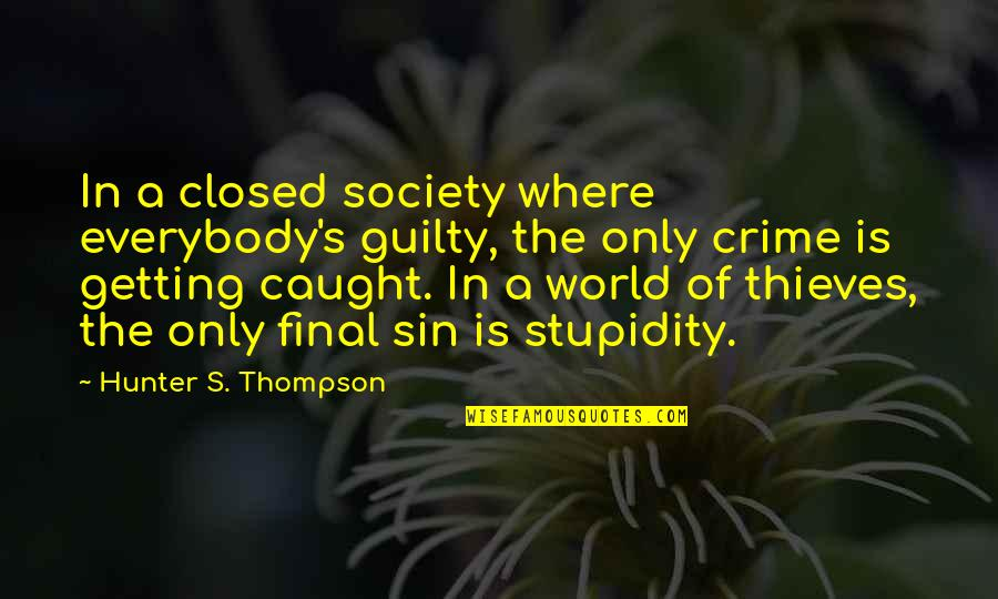 Greeting Good Morning Quotes By Hunter S. Thompson: In a closed society where everybody's guilty, the