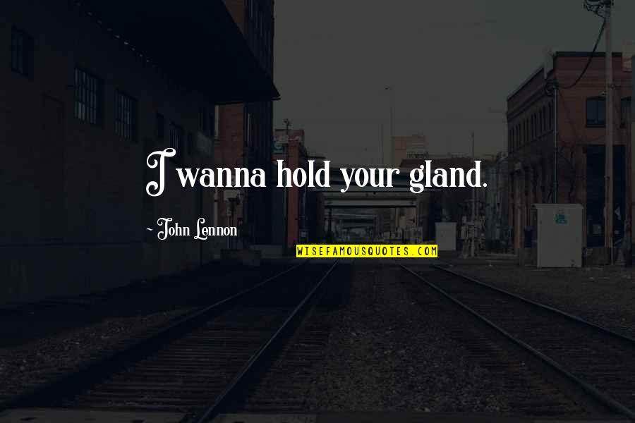 Greeting Good Morning Quotes By John Lennon: I wanna hold your gland.