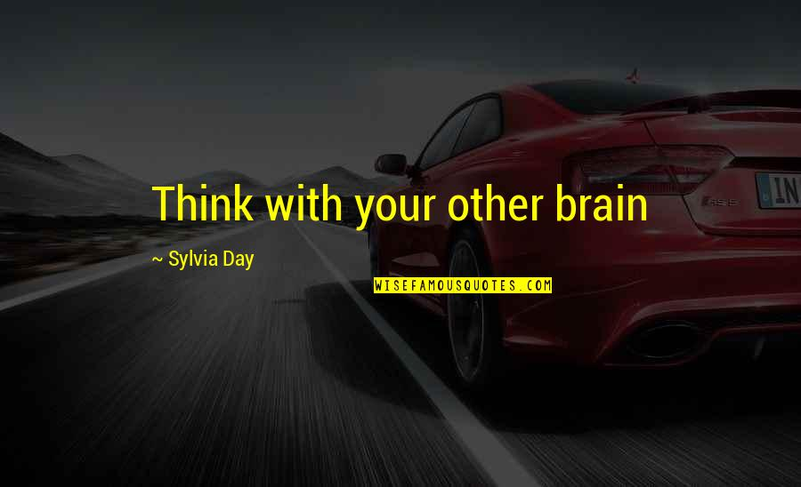 Greeting Good Morning Quotes By Sylvia Day: Think with your other brain