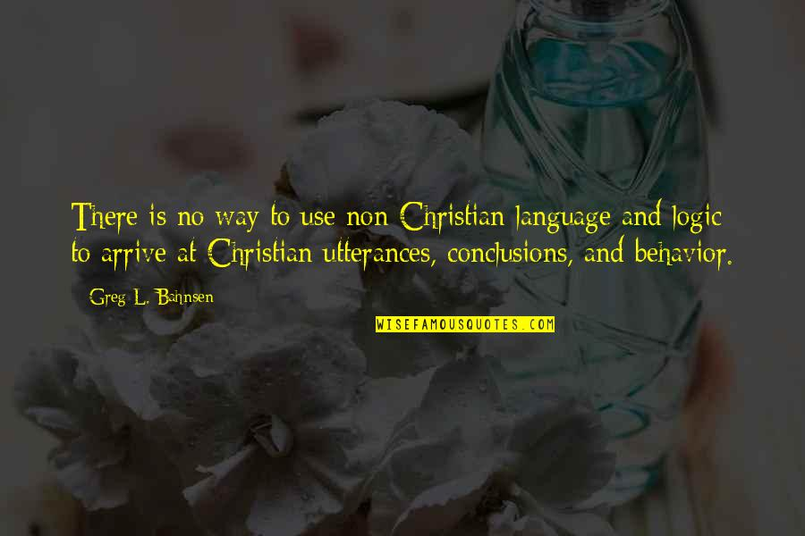 Greg Bahnsen Quotes By Greg L. Bahnsen: There is no way to use non-Christian language