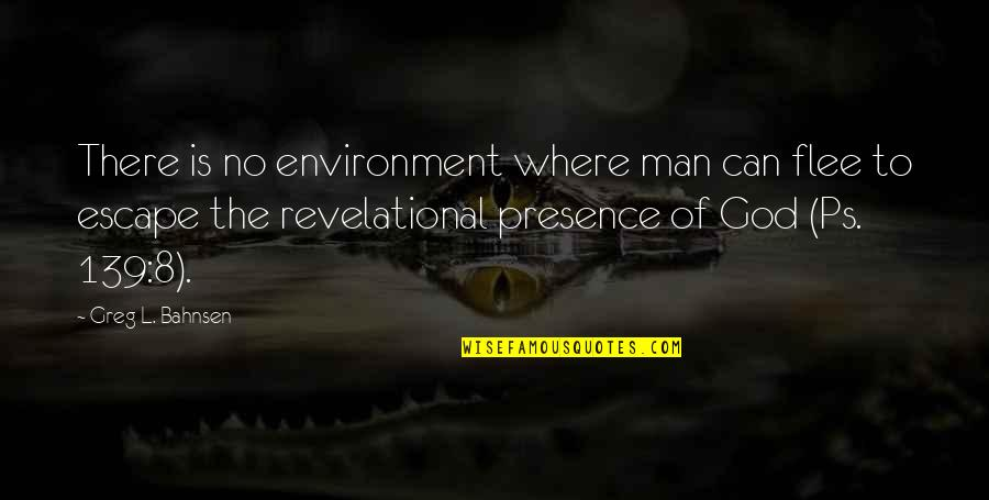 Greg Bahnsen Quotes By Greg L. Bahnsen: There is no environment where man can flee