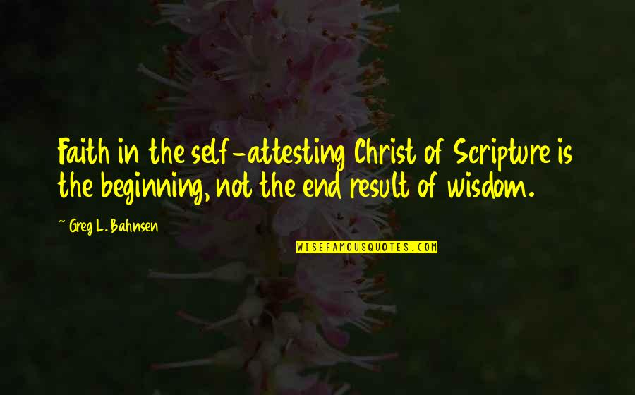 Greg Bahnsen Quotes By Greg L. Bahnsen: Faith in the self-attesting Christ of Scripture is