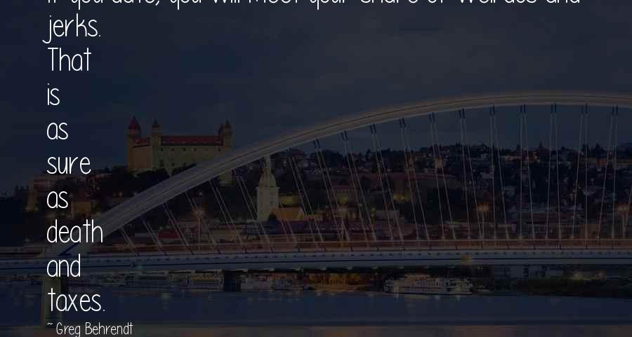 Greg Behrendt It's Just A Date Quotes By Greg Behrendt: If you date, you will meet your share