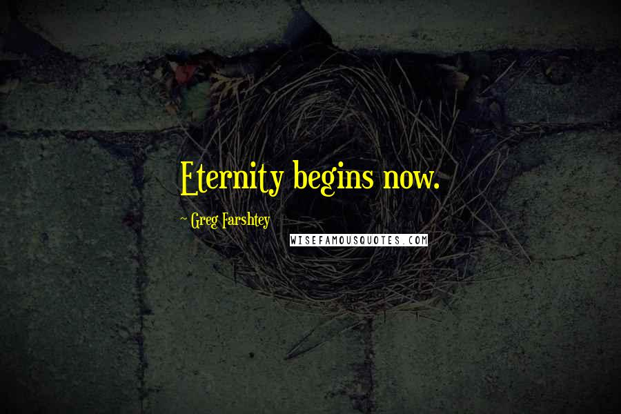 Greg Farshtey quotes: Eternity begins now.