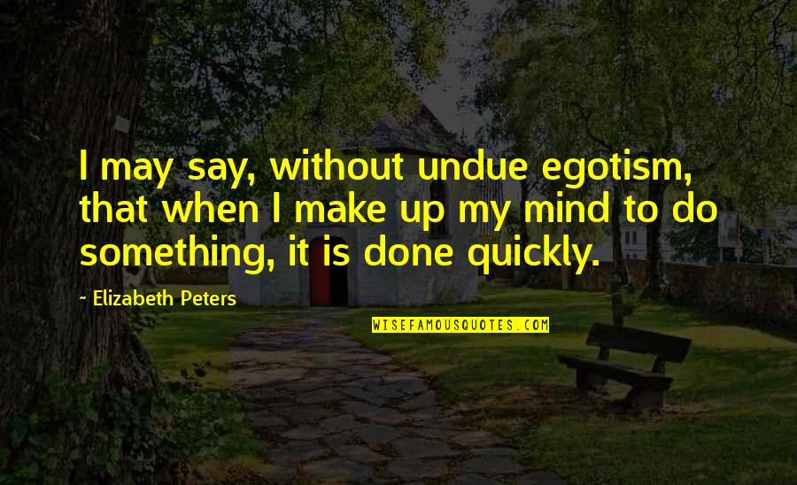Greg Glassman Crossfit Quotes By Elizabeth Peters: I may say, without undue egotism, that when