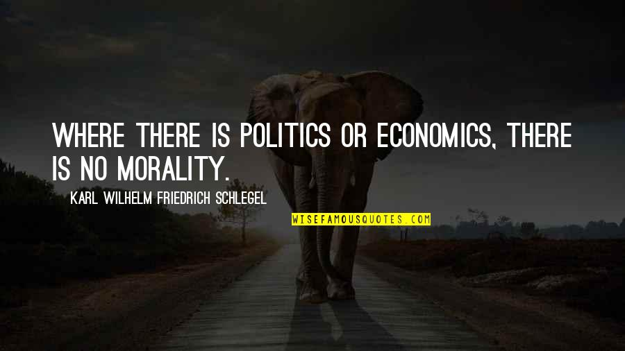 Greg Glassman Crossfit Quotes By Karl Wilhelm Friedrich Schlegel: Where there is politics or economics, there is