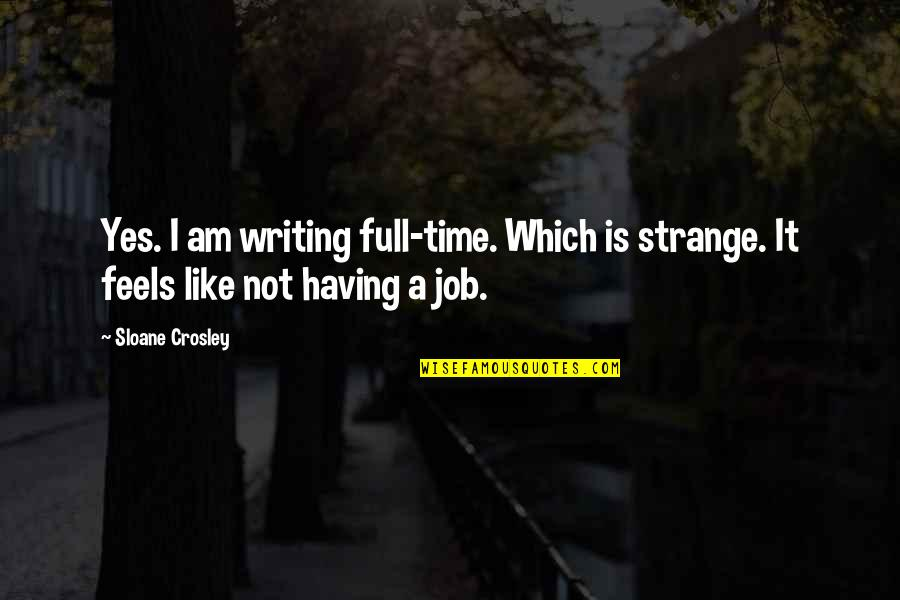 Greg Glassman Crossfit Quotes By Sloane Crosley: Yes. I am writing full-time. Which is strange.
