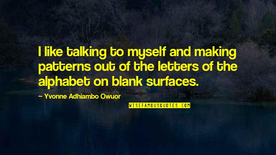 Greg Glassman Crossfit Quotes By Yvonne Adhiambo Owuor: I like talking to myself and making patterns