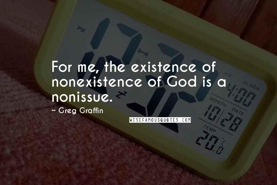 Greg Graffin quotes: For me, the existence of nonexistence of God is a nonissue.