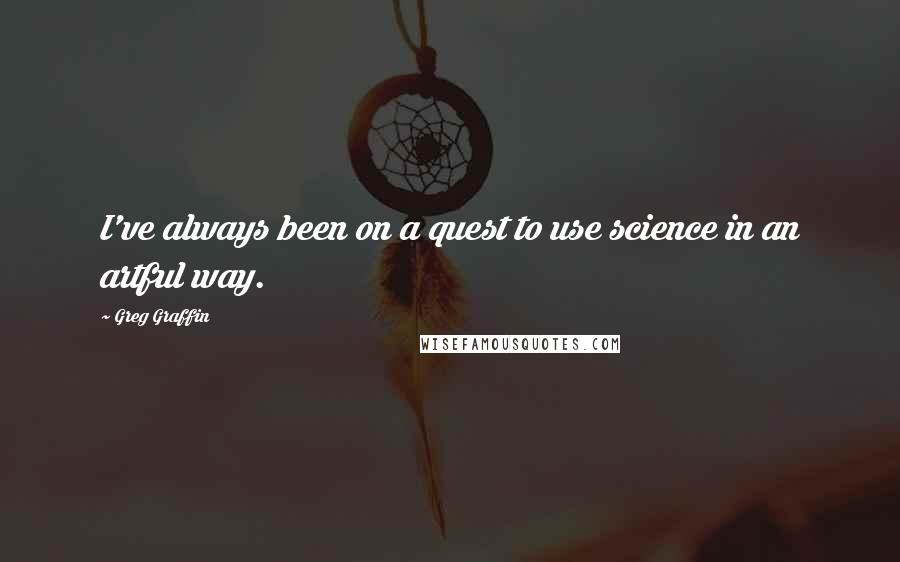 Greg Graffin quotes: I've always been on a quest to use science in an artful way.