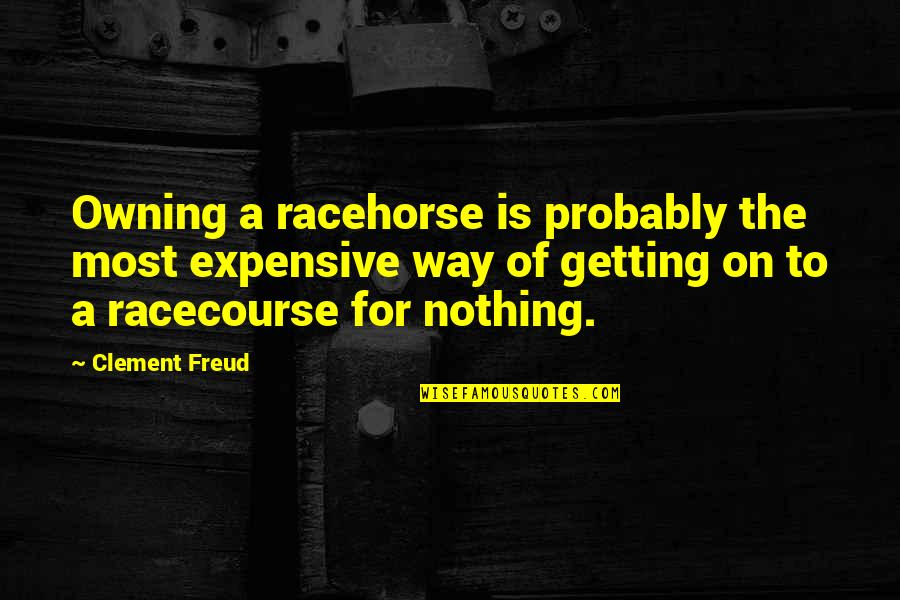 Greg House Md Quotes By Clement Freud: Owning a racehorse is probably the most expensive