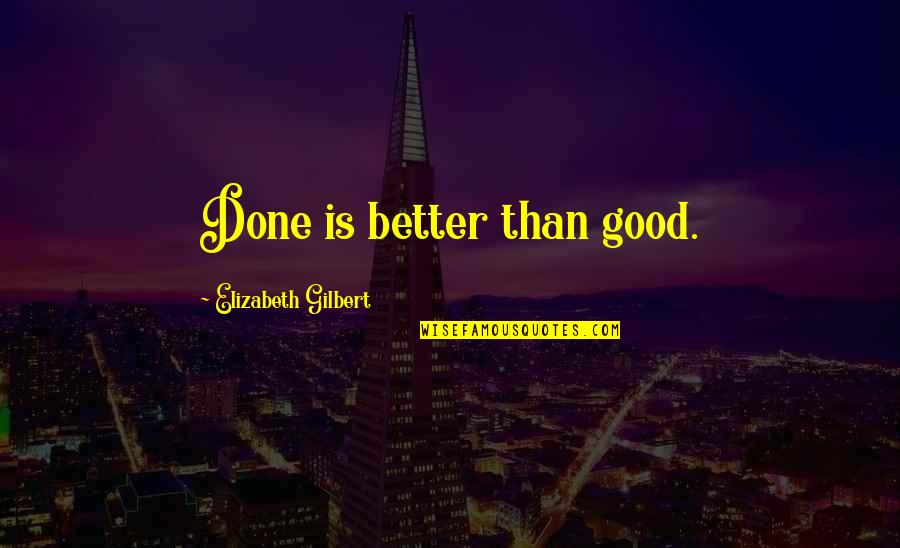Greg House Md Quotes By Elizabeth Gilbert: Done is better than good.