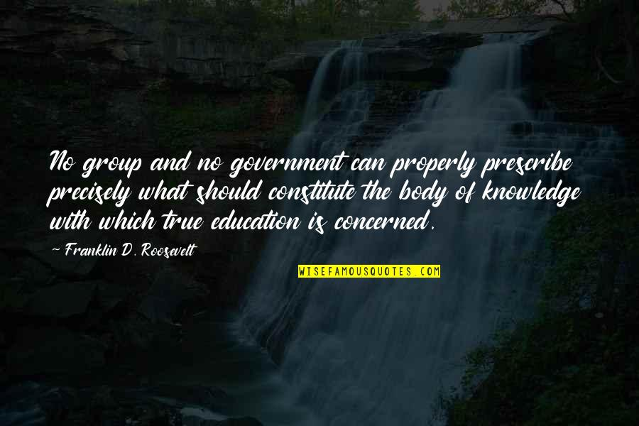 Greg House Md Quotes By Franklin D. Roosevelt: No group and no government can properly prescribe