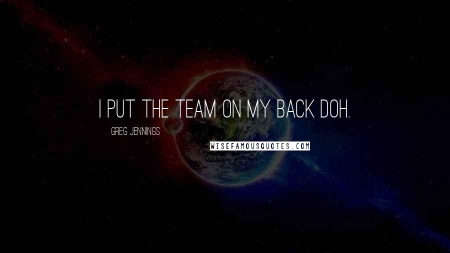 Greg Jennings quotes: I put the team on my back doh.