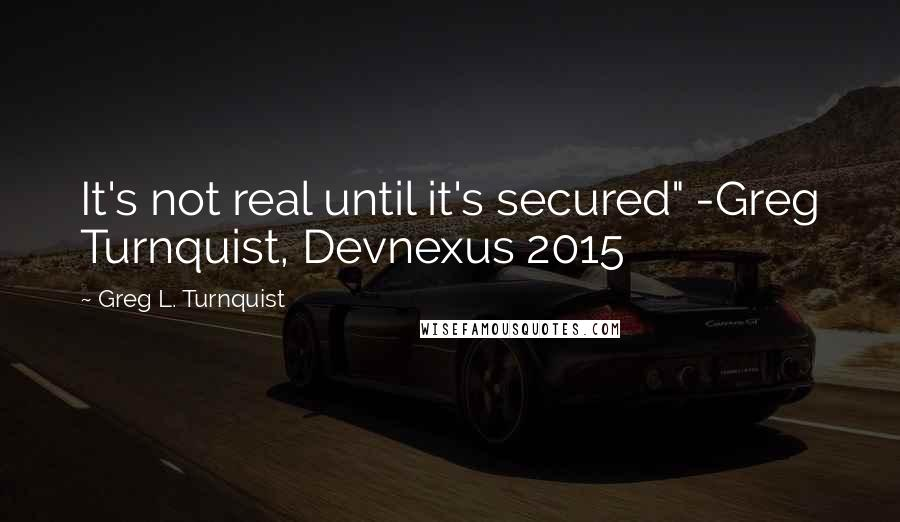 """Greg L. Turnquist quotes: It's not real until it's secured"""" -Greg Turnquist, Devnexus 2015"""