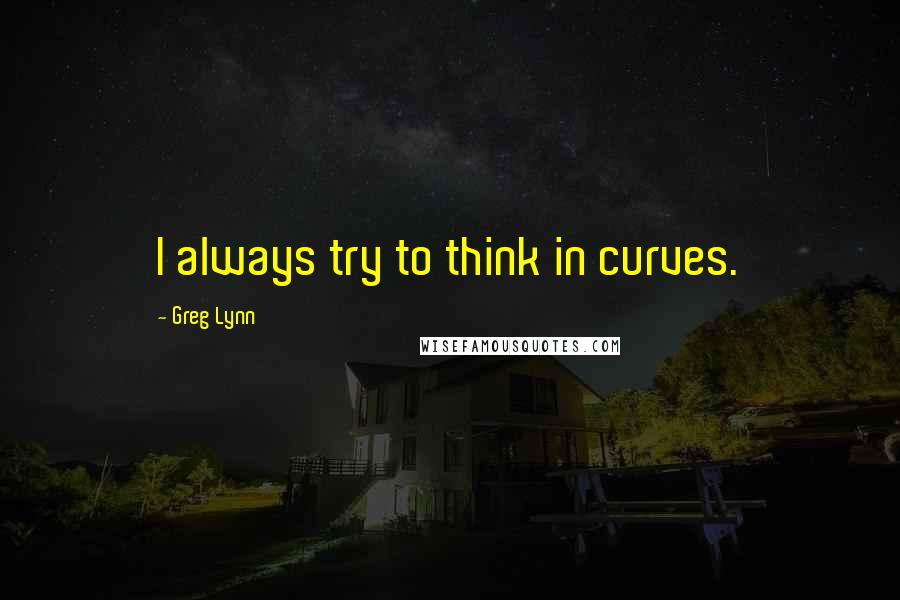Greg Lynn quotes: I always try to think in curves.