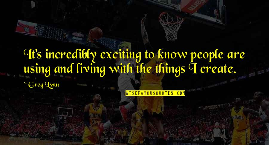 Greg Lynn Quotes By Greg Lynn: It's incredibly exciting to know people are using