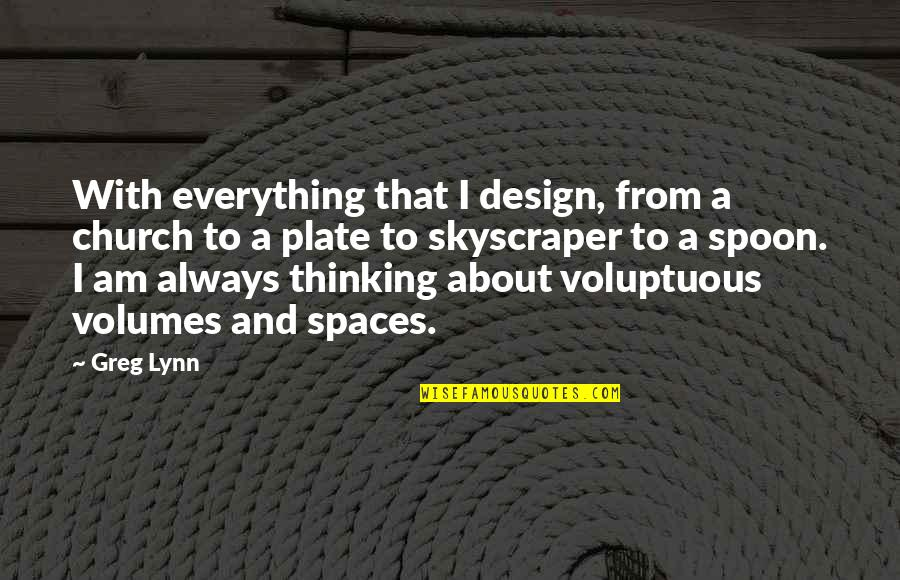 Greg Lynn Quotes By Greg Lynn: With everything that I design, from a church