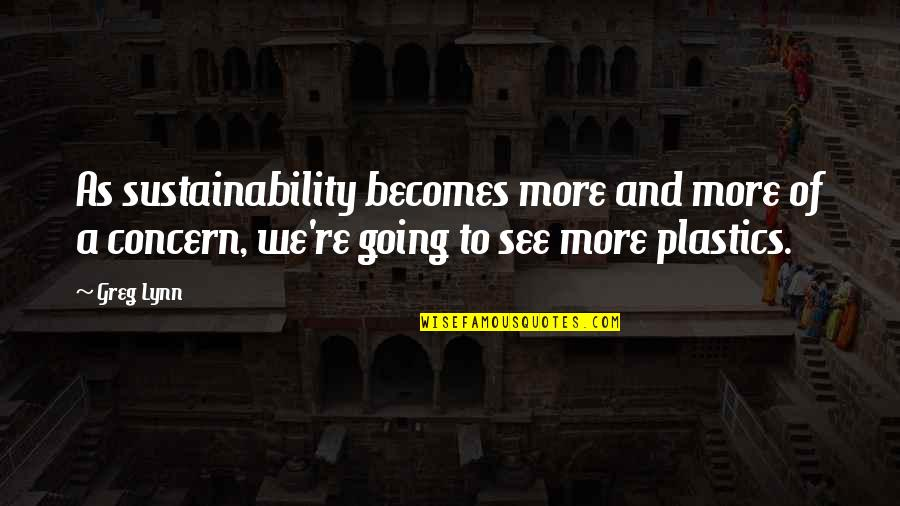 Greg Lynn Quotes By Greg Lynn: As sustainability becomes more and more of a