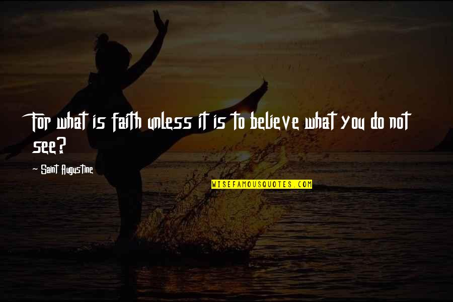 Greg Lynn Quotes By Saint Augustine: For what is faith unless it is to