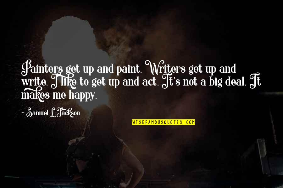 Greg Lynn Quotes By Samuel L. Jackson: Painters get up and paint. Writers get up