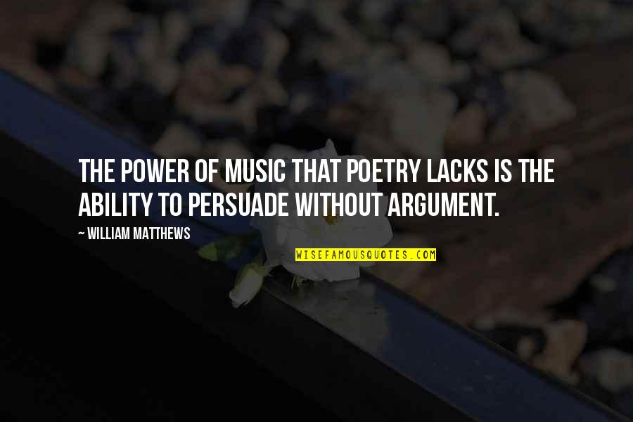 Greg Lynn Quotes By William Matthews: The power of music that poetry lacks is