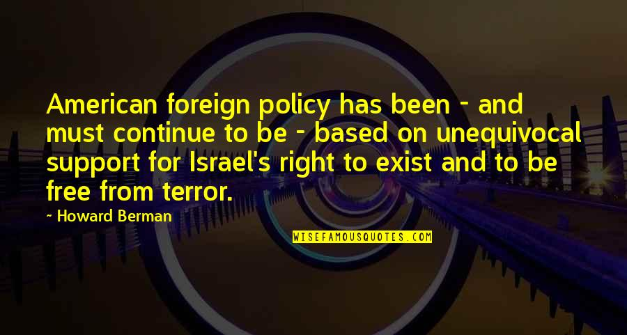 Greg Oden Quotes By Howard Berman: American foreign policy has been - and must