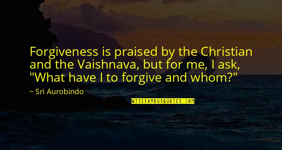Greg Oden Quotes By Sri Aurobindo: Forgiveness is praised by the Christian and the