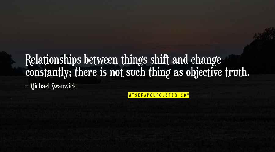 Gregor The Overlander Luxa Quotes By Michael Swanwick: Relationships between things shift and change constantly; there