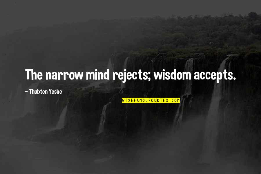 Gregor The Overlander Luxa Quotes By Thubten Yeshe: The narrow mind rejects; wisdom accepts.