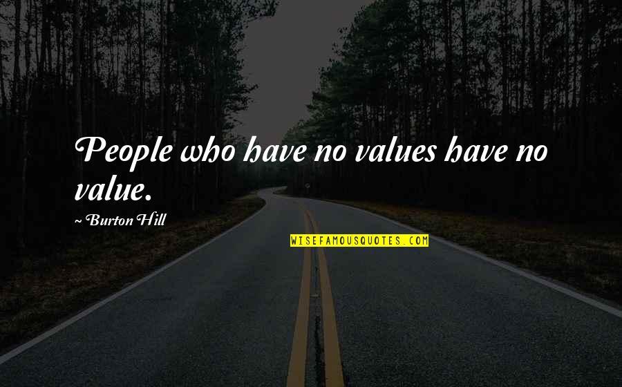 Gregoria De Jesus Quotes By Burton Hill: People who have no values have no value.