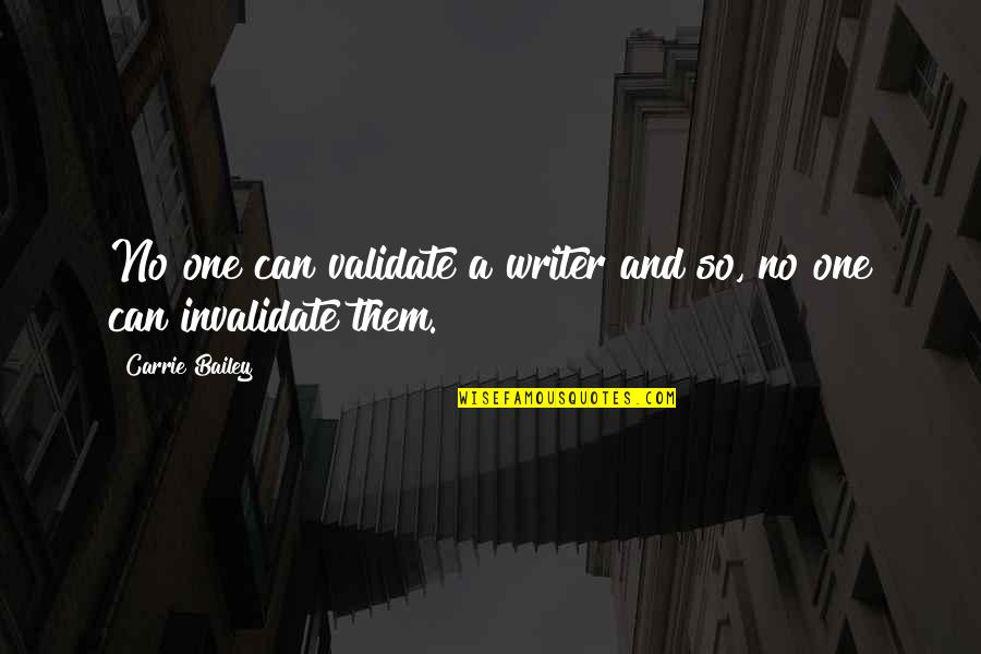 Gregoria De Jesus Quotes By Carrie Bailey: No one can validate a writer and so,