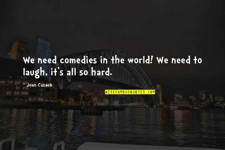 Gregoria De Jesus Quotes By Joan Cusack: We need comedies in the world! We need