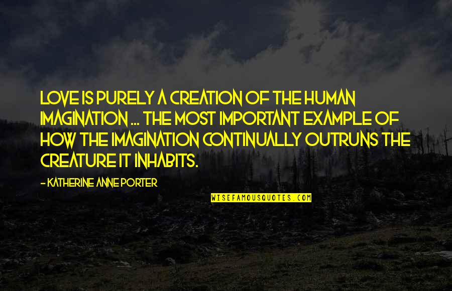 Gregoria De Jesus Quotes By Katherine Anne Porter: Love is purely a creation of the human