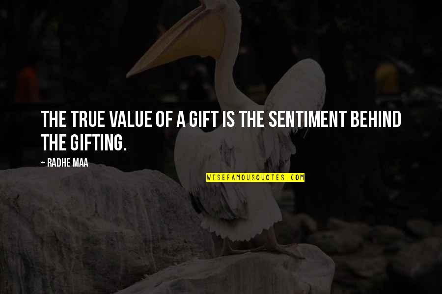 Gregoria De Jesus Quotes By Radhe Maa: The true value of a gift is the