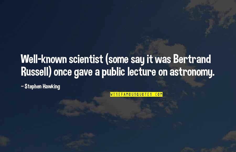 Gregorio Del Pilar Quotes By Stephen Hawking: Well-known scientist (some say it was Bertrand Russell)