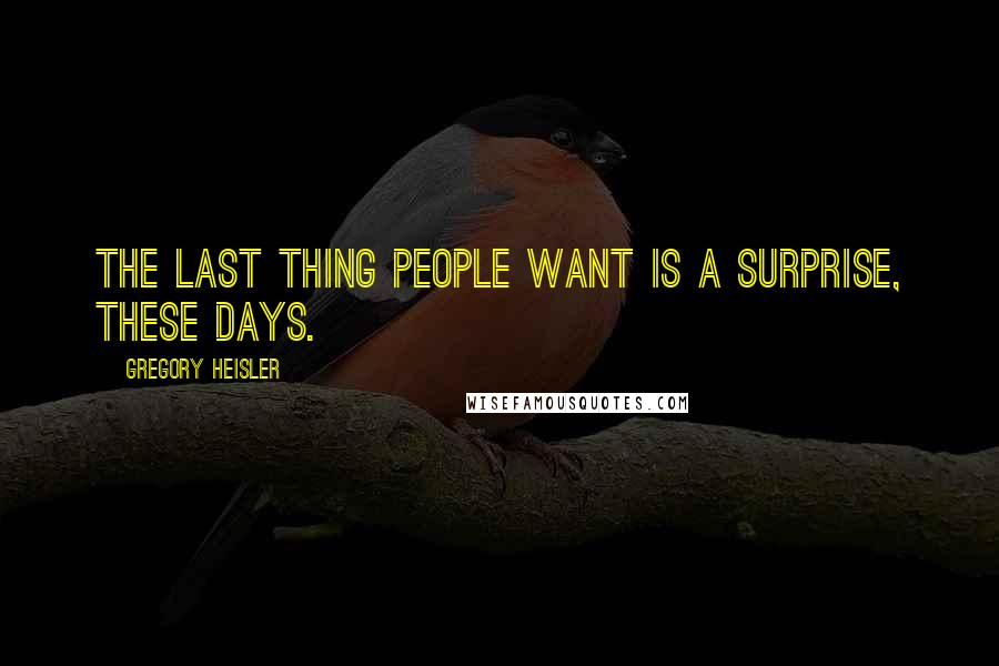 Gregory Heisler quotes: The last thing people want is a surprise, these days.