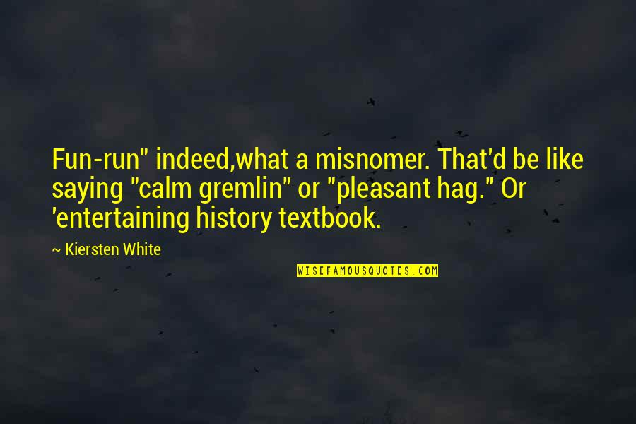 "Gremlin 2 Quotes By Kiersten White: Fun-run"" indeed,what a misnomer. That'd be like saying"