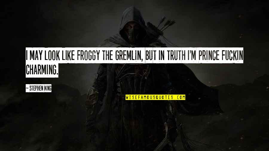Gremlin 2 Quotes By Stephen King: I may look like Froggy the Gremlin, but