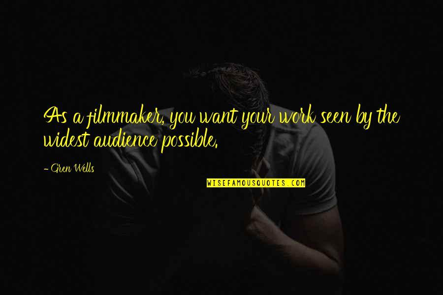 Gren Quotes By Gren Wells: As a filmmaker, you want your work seen